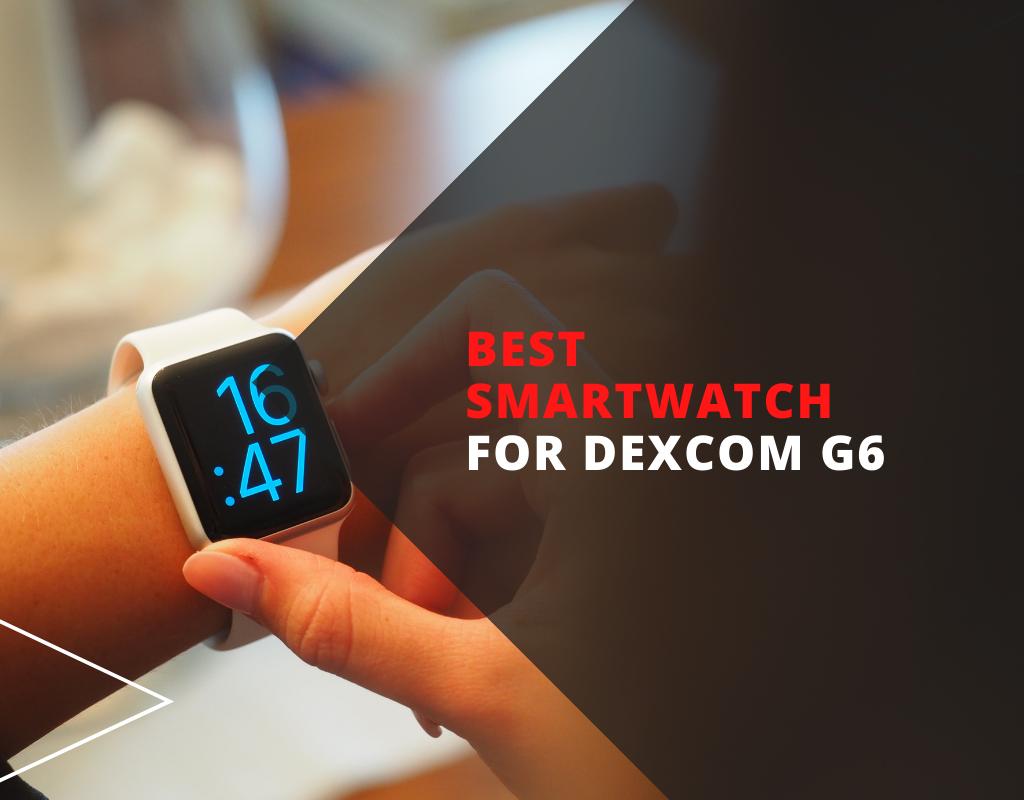best smartwatch for dexcom g6
