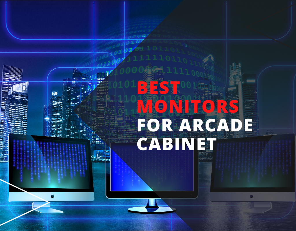 Best Monitors for Arcade Cabinet