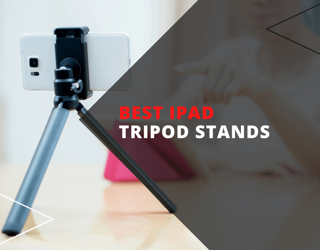Best ipad tripod stand for filming
