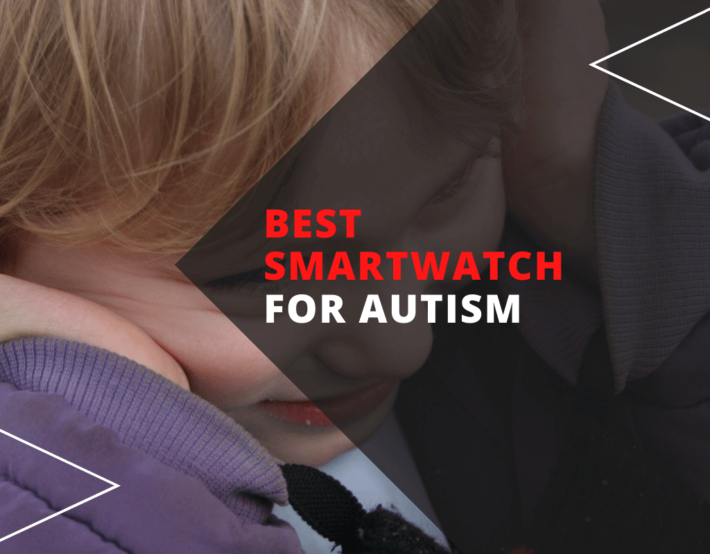 Best smartwatch for autism